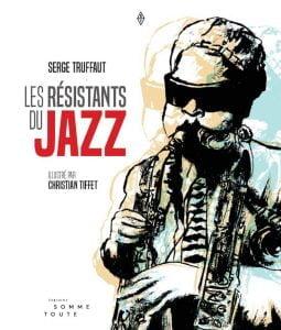 Les résistants du jazz - Serge Truffault
